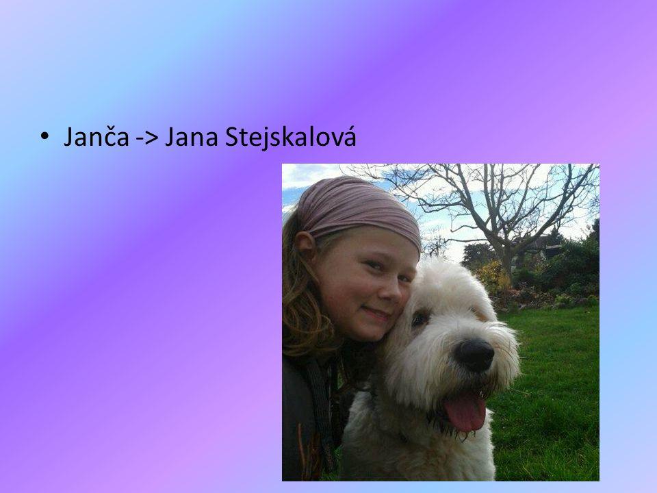 • Janča -> Jana Stejskalová