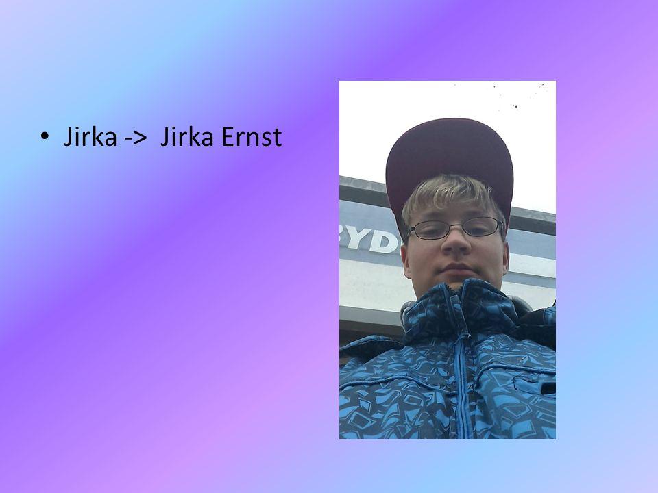 • Jirka -> Jirka Ernst