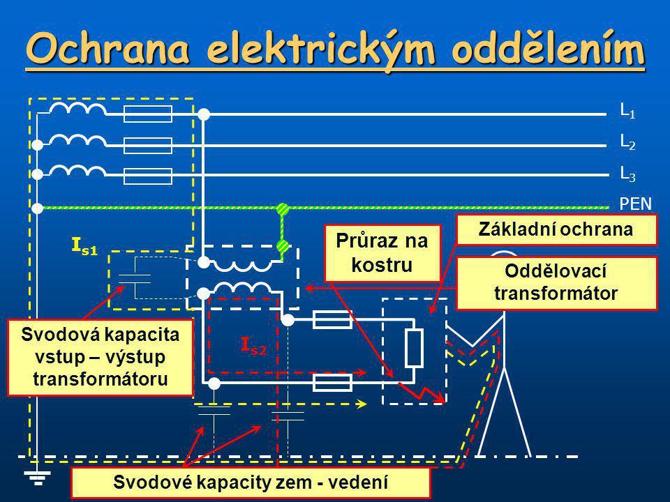 Ochrana elektrickým oddělením L1L1 PEN L3L3 L2L2 Průraz na kostru I s1 I s2 Svodové kapacity zem - vedení Svodová kapacita vstup – výstup transformátoru Oddělovací transformátor Základní ochrana