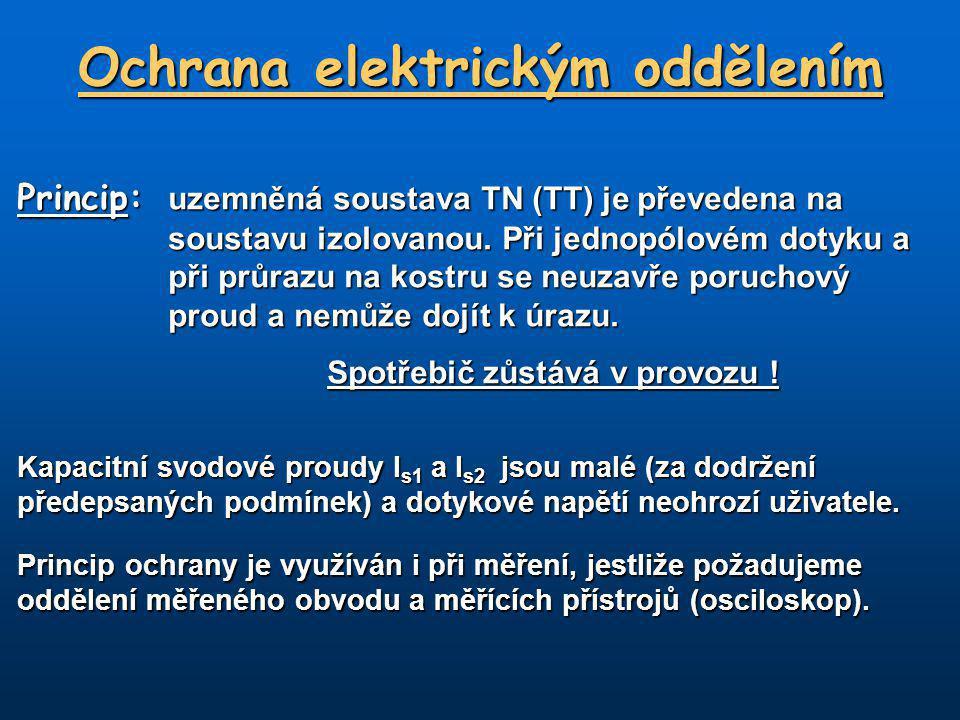 Ochrana elektrickým oddělením Princip: uzemněná soustava TN (TT) je převedena na soustavu izolovanou.
