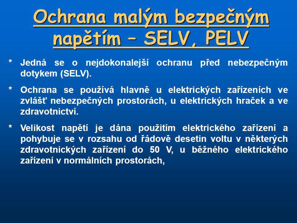 Ochrana malým bezpečným napětím – SELV, PELV * Jedná se o nejdokonalejší ochranu před nebezpečným dotykem (SELV).