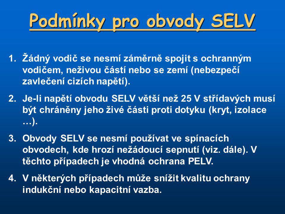 Podmínky pro obvody SELV 1.Žádný vodič se nesmí záměrně spojit s ochranným vodičem, neživou částí nebo se zemí (nebezpečí zavlečení cizích napětí).
