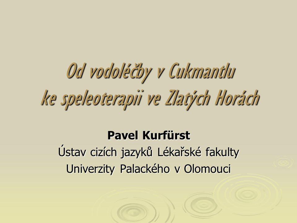 Od vodoléčby v Cukmantlu ke speleoterapii ve Zlatých Horách Pavel Kurfürst Ústav cizích jazyků Lékařské fakulty Univerzity Palackého v Olomouci