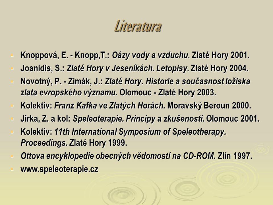 Literatura  Knoppová, E. - Knopp,T.: Oázy vody a vzduchu. Zlaté Hory 2001.  Joanidis, S.: Zlaté Hory v Jeseníkách. Letopisy. Zlaté Hory 2004.  Novo