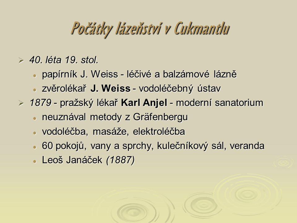 Počátky lázeňství v Cukmantlu  40. léta 19. stol.  papírník J. Weiss - léčivé a balzámové lázně  zvěrolékař J. Weiss - vodoléčebný ústav  1879 - p