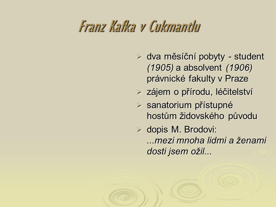Franz Kafka v Cukmantlu  dva měsíční pobyty - student (1905) a absolvent (1906) právnické fakulty v Praze  zájem o přírodu, léčitelství  sanatorium