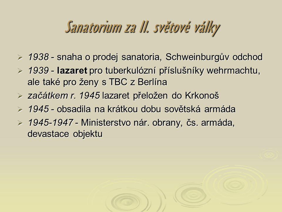 Sanatorium za II. světové války  1938 - snaha o prodej sanatoria, Schweinburgův odchod  1939 - lazaret pro tuberkulózní příslušníky wehrmachtu, ale