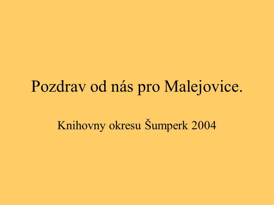 Pozdrav od nás pro Malejovice. Knihovny okresu Šumperk 2004