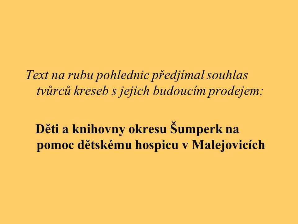 Text na rubu pohlednic předjímal souhlas tvůrců kreseb s jejich budoucím prodejem: Děti a knihovny okresu Šumperk na pomoc dětskému hospicu v Malejovicích