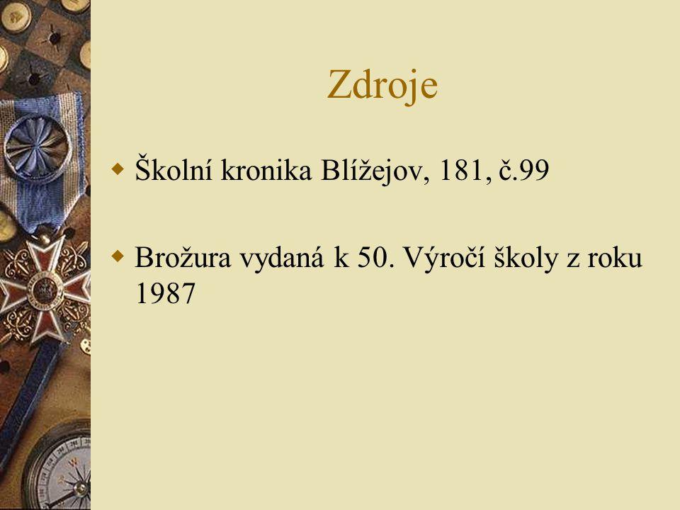 Zdroje  Školní kronika Blížejov, 181, č.99  Brožura vydaná k 50. Výročí školy z roku 1987