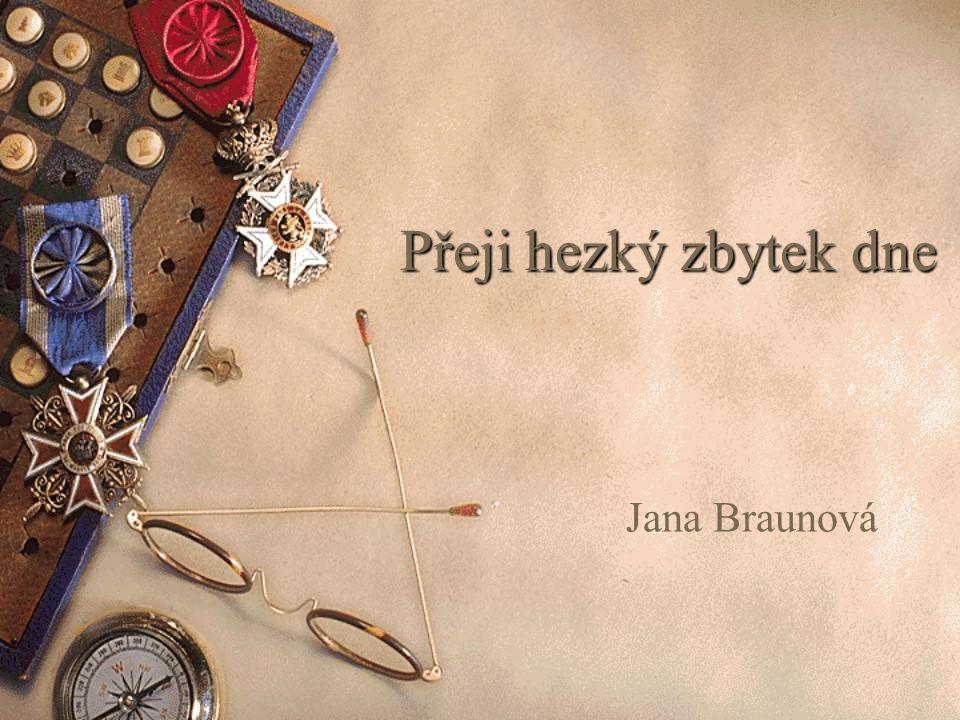 Přeji hezký zbytek dne Jana Braunová