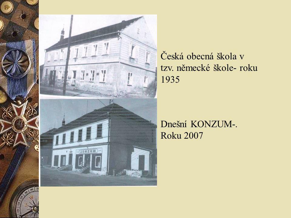 Česká obecná škola v tzv. německé škole- roku 1935 Dnešní KONZUM-. Roku 2007