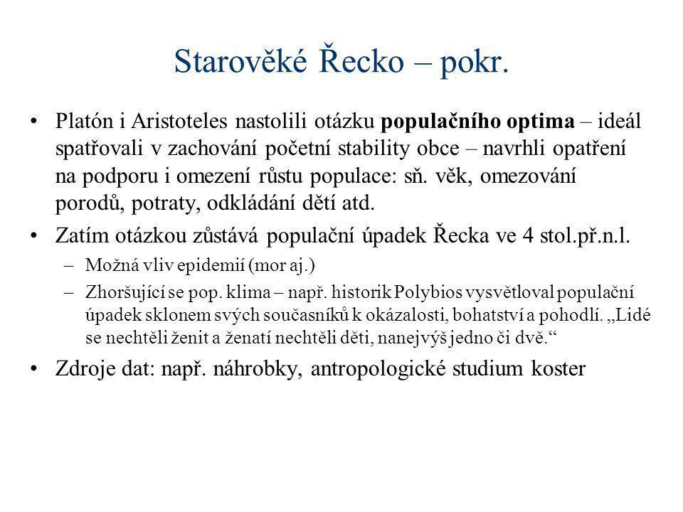 Starověké Řecko – pokr. •Platón i Aristoteles nastolili otázku populačního optima – ideál spatřovali v zachování početní stability obce – navrhli opat