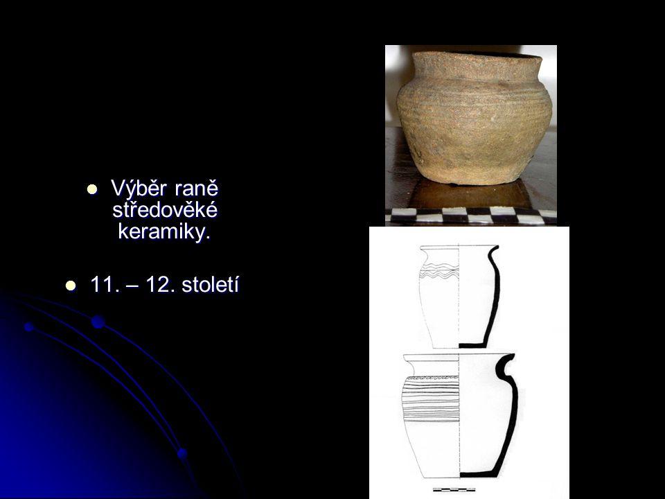  Výběr raně středověké keramiky.  11. – 12. století