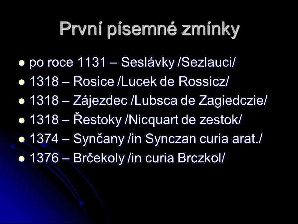 První písemné zmínky  po roce 1131 – Seslávky /Sezlauci/  1318 – Rosice /Lucek de Rossicz/  1318 – Zájezdec /Lubsca de Zagiedczie/  1318 – Řestoky