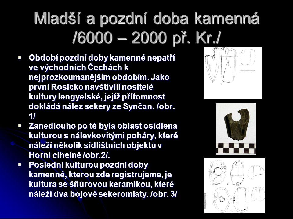 Mladší a pozdní doba kamenná /6000 – 2000 př. Kr./  Období pozdní doby kamenné nepatří ve východních Čechách k nejprozkoumanějším obdobím. Jako první