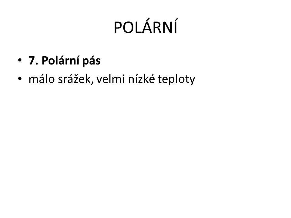 POLÁRNÍ • 7. Polární pás • málo srážek, velmi nízké teploty