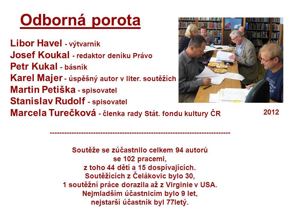 Libor Havel - výtvarník Josef Koukal - redaktor deníku Právo Petr Kukal - básník Karel Majer - úspěšný autor v liter.