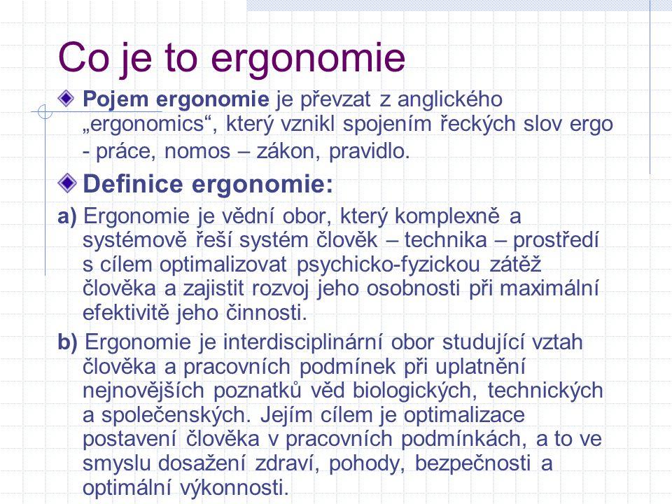 """Co je to ergonomie Pojem ergonomie je převzat z anglického """"ergonomics"""", který vznikl spojením řeckých slov ergo - práce, nomos – zákon, pravidlo. Def"""