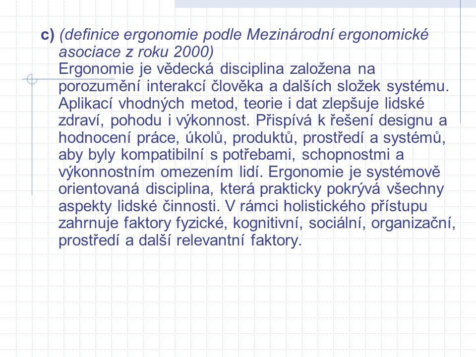 c) (definice ergonomie podle Mezinárodní ergonomické asociace z roku 2000) Ergonomie je vědecká disciplina založena na porozumění interakcí člověka a