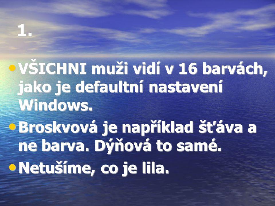 1. • VŠICHNI muži vidí v 16 barvách, jako je defaultní nastavení Windows. • Broskvová je například šťáva a ne barva. Dýňová to samé. • Netušíme, co je