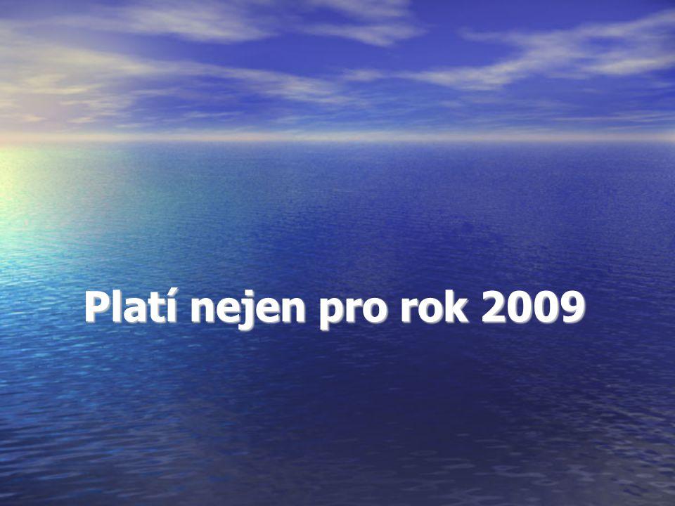 Platí nejen pro rok 2009 Platí nejen pro rok 2009