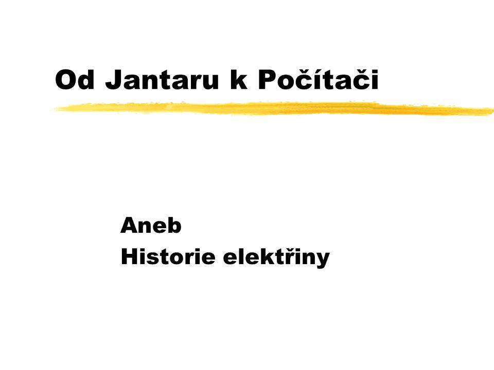 Nejznámější objevy a vynálezy ﻫ600 př.n.l popis přitažlivých sil vznikajících třením Jantaru - Thales ﻫ1600 první poznatky o elektřině získané třením -Gilbert W.