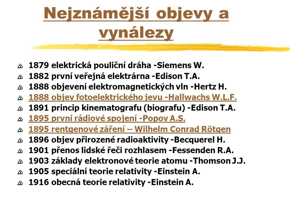 Nejznámější objevy a vynálezy ﻫ1879 elektrická pouliční dráha -Siemens W. ﻫ1882 první veřejná elektrárna -Edison T.A. ﻫ1888 objevení elektromagnetický