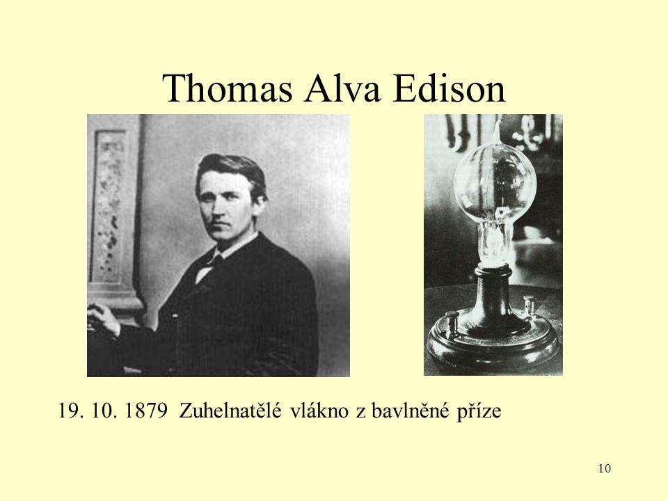 10 Thomas Alva Edison 19. 10. 1879 Zuhelnatělé vlákno z bavlněné příze