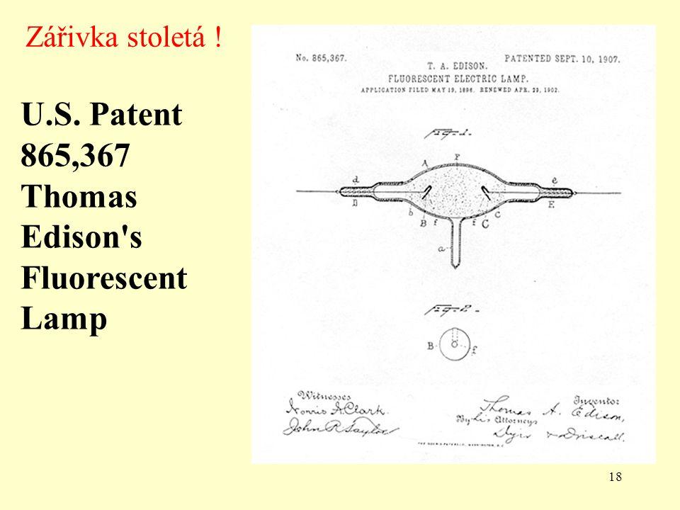 18 U.S. Patent 865,367 Thomas Edison s Fluorescent Lamp Zářivka stoletá !