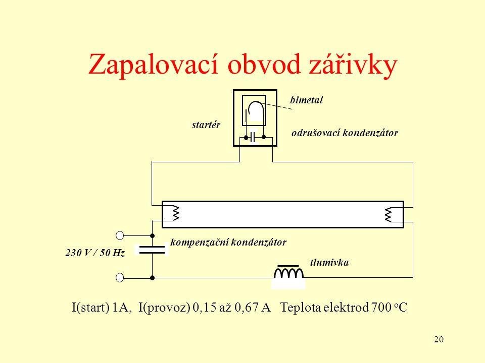 20 Zapalovací obvod zářivky bimetal startér odrušovací kondenzátor kompenzační kondenzátor tlumivka 230 V / 50 Hz I(start) 1A, I(provoz) 0,15 až 0,67 A Teplota elektrod 700 o C