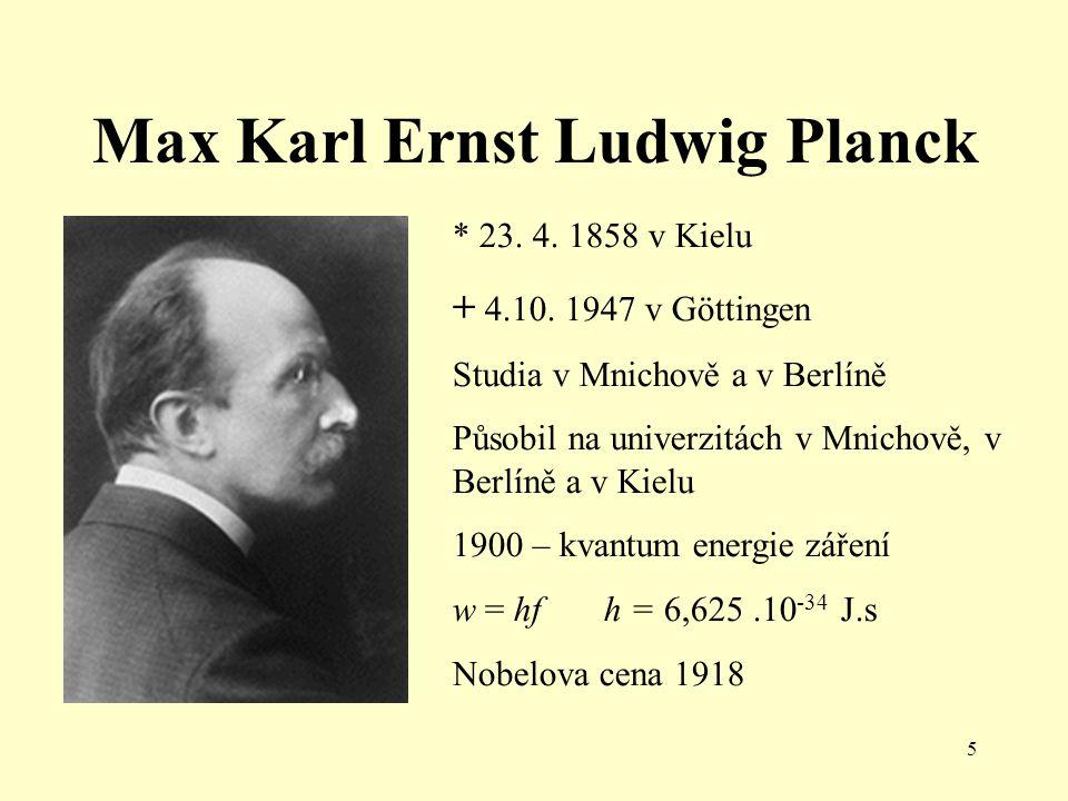5 Max Karl Ernst Ludwig Planck * 23.4. 1858 v Kielu + 4.10.