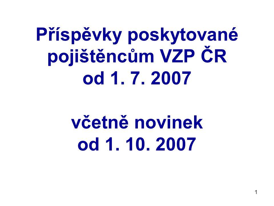 1 Příspěvky poskytované pojištěncům VZP ČR od 1. 7. 2007 včetně novinek od 1. 10. 2007