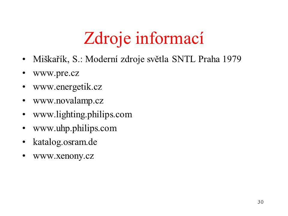 30 Zdroje informací •Miškařík, S.: Moderní zdroje světla SNTL Praha 1979 •www.pre.cz •www.energetik.cz •www.novalamp.cz •www.lighting.philips.com •www
