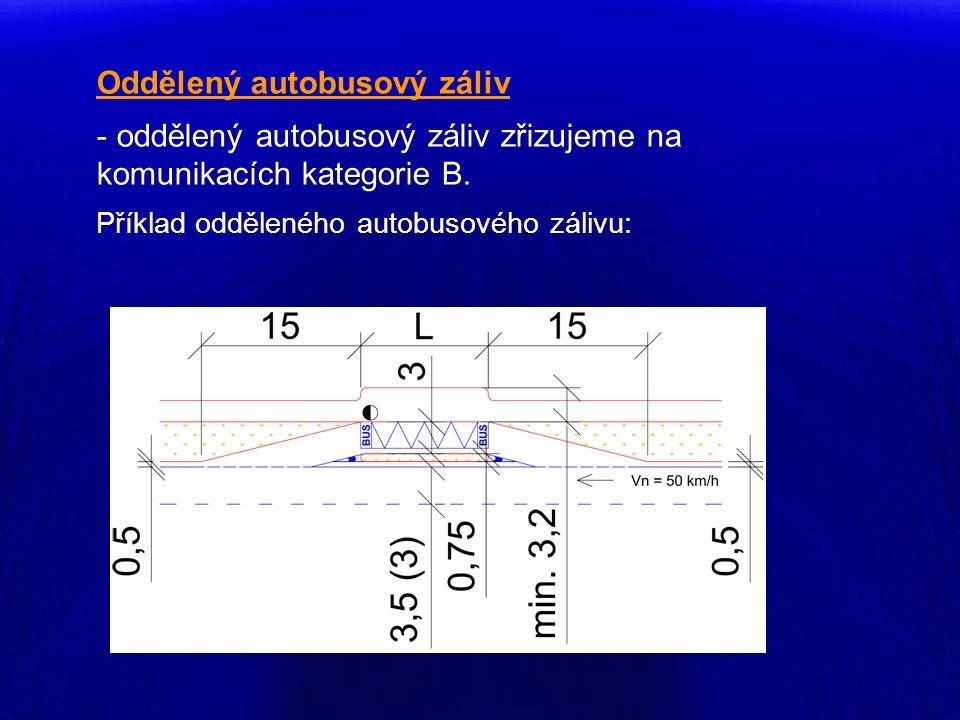 Oddělený autobusový záliv - oddělený autobusový záliv zřizujeme na komunikacích kategorie B. Příklad odděleného autobusového zálivu: