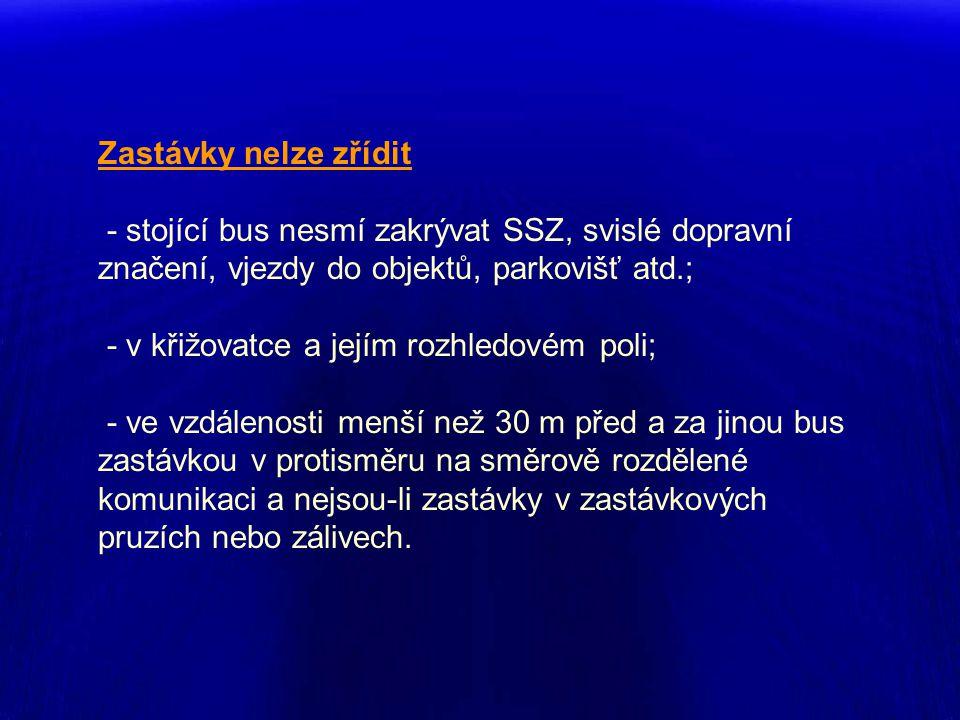 Zastávky nelze zřídit - stojící bus nesmí zakrývat SSZ, svislé dopravní značení, vjezdy do objektů, parkovišť atd.; - v křižovatce a jejím rozhledovém