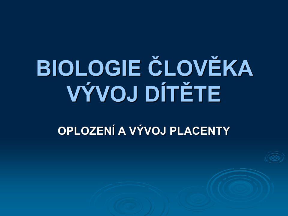 BIOLOGIE ČLOVĚKA VÝVOJ DÍTĚTE OPLOZENÍ A VÝVOJ PLACENTY