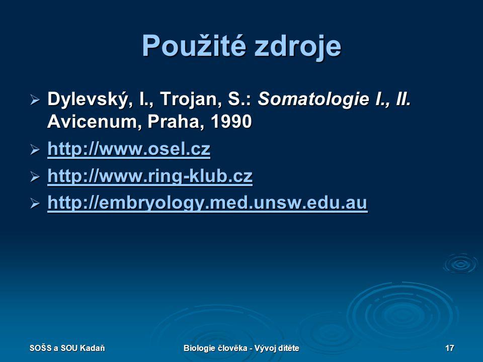 SOŠS a SOU KadaňBiologie člověka - Vývoj dítěte17 Použité zdroje  Dylevský, I., Trojan, S.: Somatologie I., II. Avicenum, Praha, 1990  http://www.os