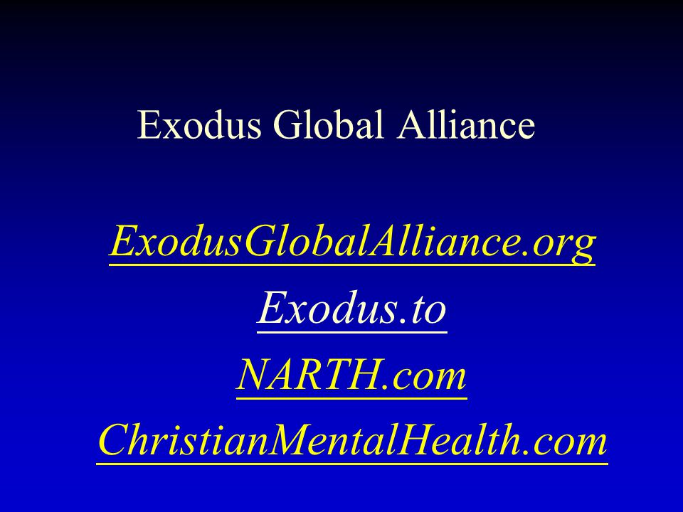 Exodus Global Alliance ExodusGlobalAlliance.org Exodus.to NARTH.com ChristianMentalHealth.com