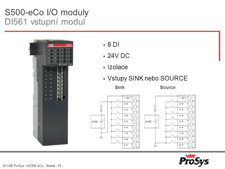  © VAE ProSys – AC500 eCo, Strana - 15 - S500-eCo I/O moduly DI561 vstupní modul  8 DI  24V DC  Izolace  Vstupy SINK nebo SOURCE Sink Source