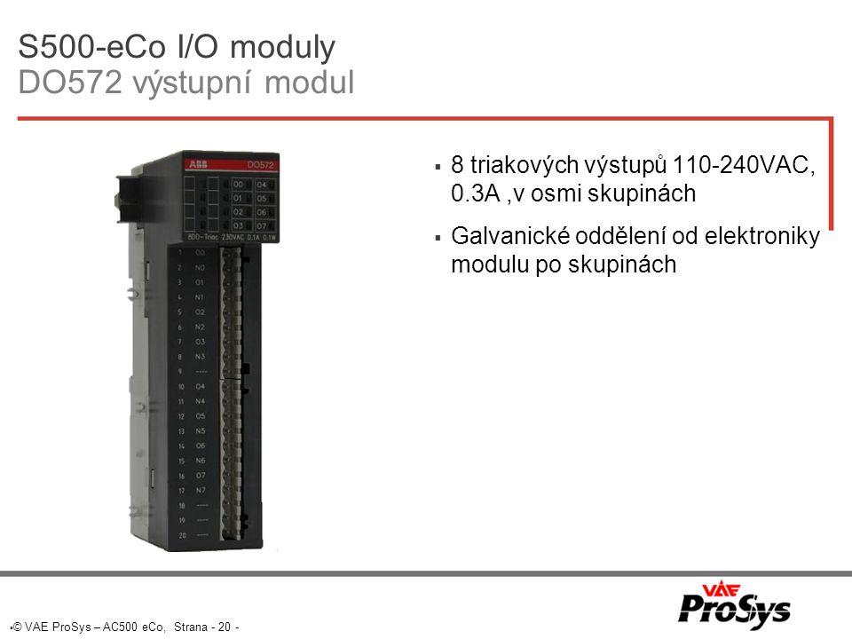  © VAE ProSys – AC500 eCo, Strana - 20 - S500-eCo I/O moduly DO572 výstupní modul  8 triakových výstupů 110-240VAC, 0.3A,v osmi skupinách  Galvanické oddělení od elektroniky modulu po skupinách