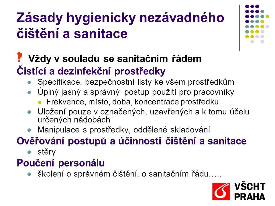 Zásady hygienicky nezávadného čištění a sanitace  Vždy v souladu se sanitačním řádem Čistící a dezinfekční prostředky  Specifikace, bezpečnostní listy ke všem prostředkům  Úplný jasný a správný postup použití pro pracovníky  Frekvence, místo, doba, koncentrace prostředku  Uložení pouze v označených, uzavřených a k tomu účelu určených nádobách  Manipulace s prostředky, oddělené skladování Ověřování postupů a účinnosti čištění a sanitace  stěry Poučení personálu  školení o správném čištění, o sanitačním řádu…..