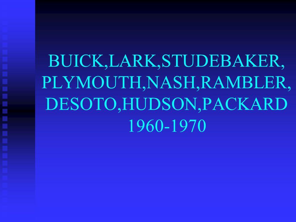 BUICK,LARK,STUDEBAKER, PLYMOUTH,NASH,RAMBLER, DESOTO,HUDSON,PACKARD 1960-1970