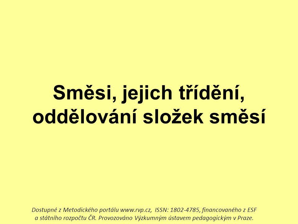 Směsi, jejich třídění, oddělování složek směsí Dostupné z Metodického portálu www.rvp.cz, ISSN: 1802-4785, financovaného z ESF a státního rozpočtu ČR.