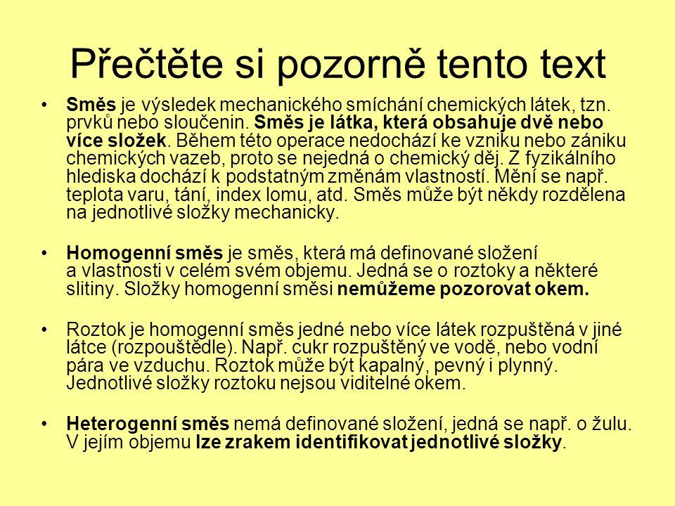 Přečtěte si pozorně tento text •Směs je výsledek mechanického smíchání chemických látek, tzn. prvků nebo sloučenin. Směs je látka, která obsahuje dvě
