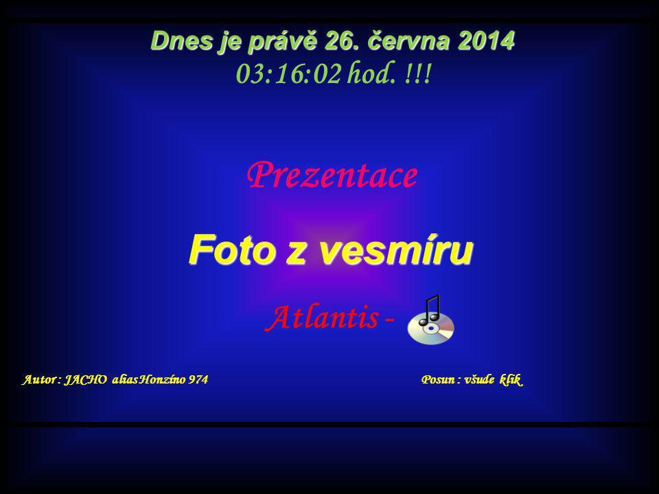 Prezentace Foto z vesmíru Atlantis - Autor : JACHO alias Honzíno 974 Posun : všude klik Dnes je právě 26.