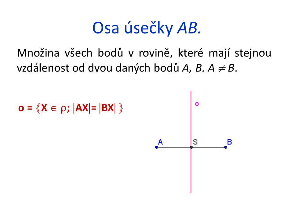 Osa úsečky AB. Množina všech bodů v rovině, které mají stejnou vzdálenost od dvou daných bodů A, B. A  B. o =  X   ;  AX  =  BX  