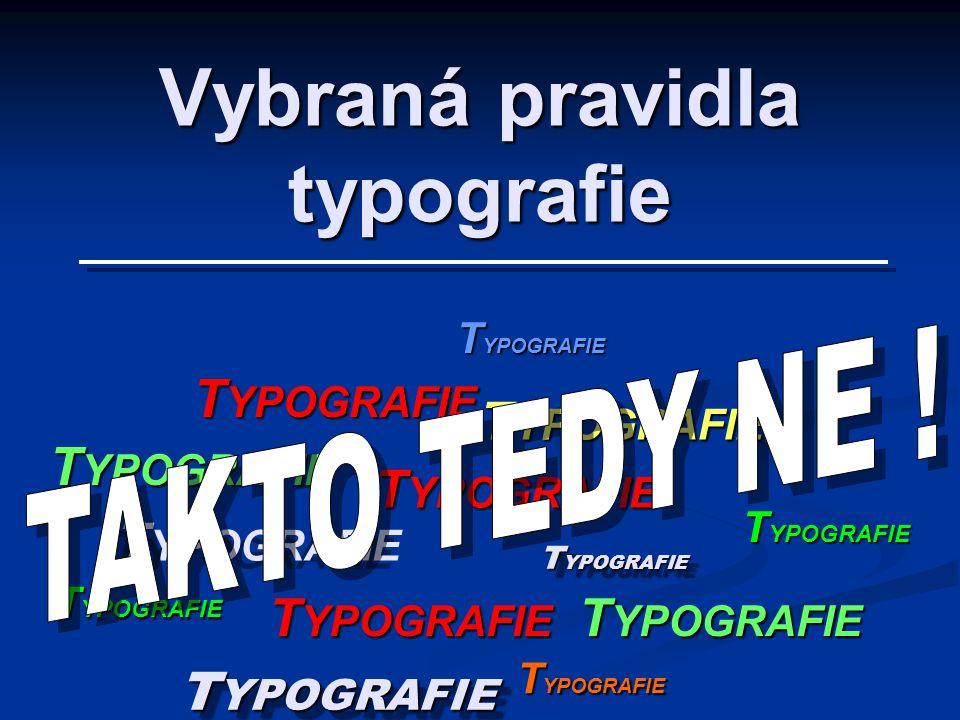 Vybraná pravidla typografie T YPOGRAFIE