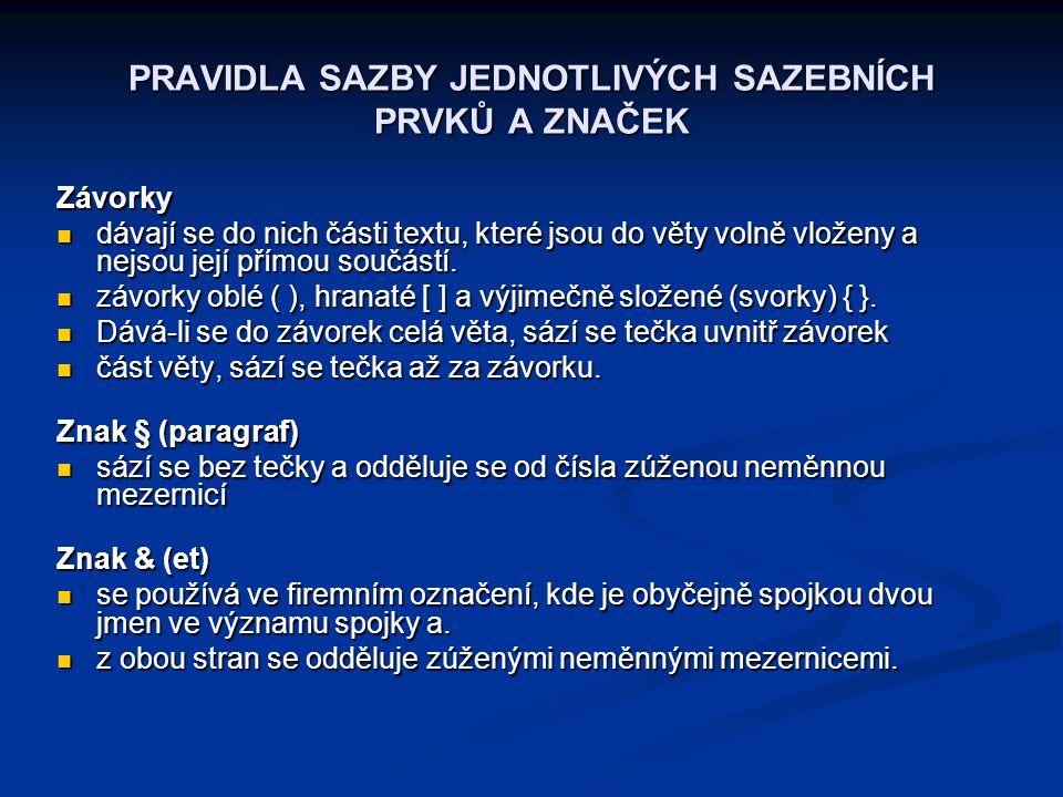 Závorky  dávají se do nich části textu, které jsou do věty volně vloženy a nejsou její přímou součástí.  závorky oblé ( ), hranaté [ ] a výjimečně s