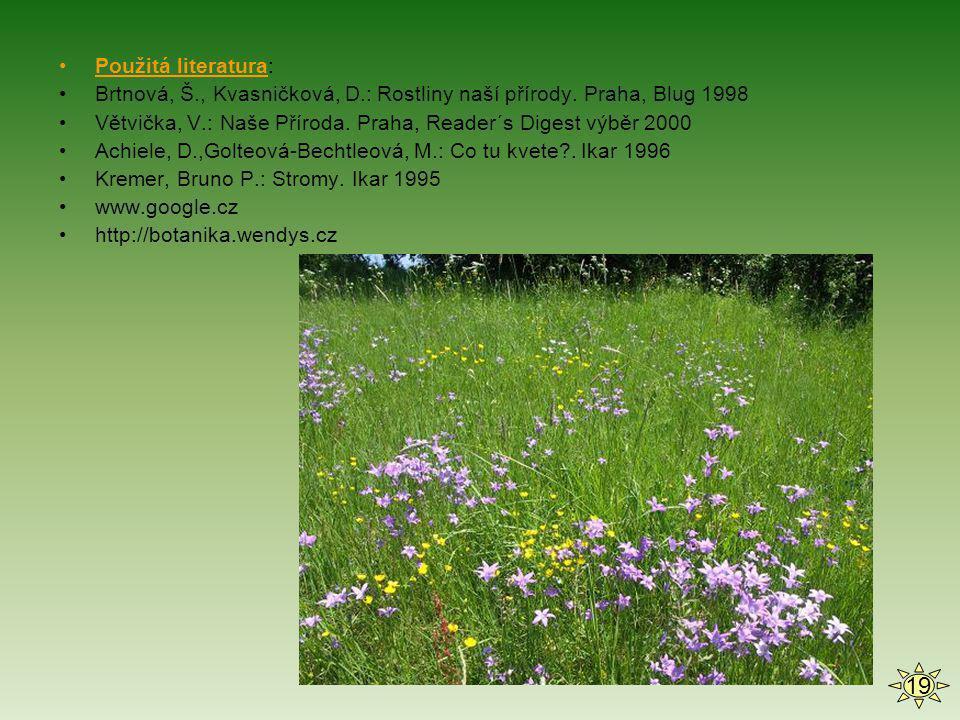 •Použitá literatura: •Brtnová, Š., Kvasničková, D.: Rostliny naší přírody. Praha, Blug 1998 •Větvička, V.: Naše Příroda. Praha, Reader´s Digest výběr
